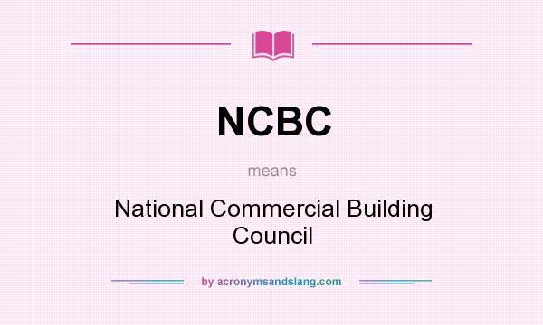 What does NCBC mean? It stands for National Commercial Building Council