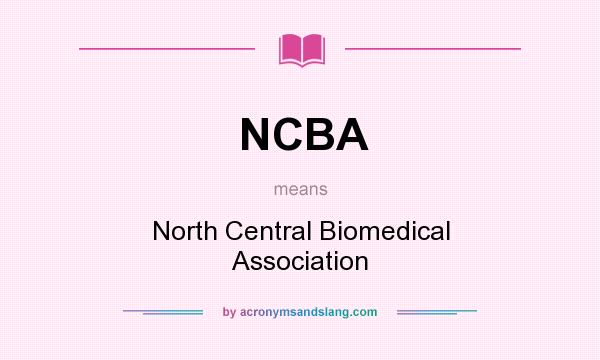 What does NCBA mean? It stands for North Central Biomedical Association