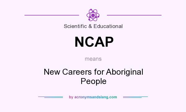 What does NCAP mean? It stands for New Careers for Aboriginal People