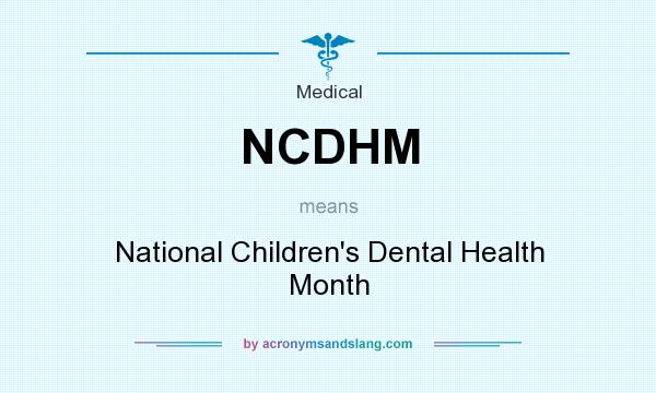 What does NCDHM mean? It stands for National Children`s Dental Health Month