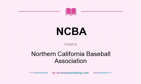 What does NCBA mean? It stands for Northern California Baseball Association