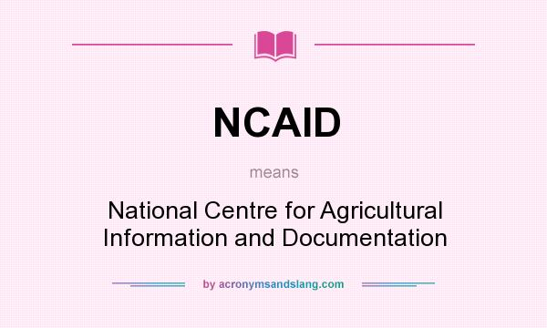 What does NCAID mean? It stands for National Centre for Agricultural Information and Documentation