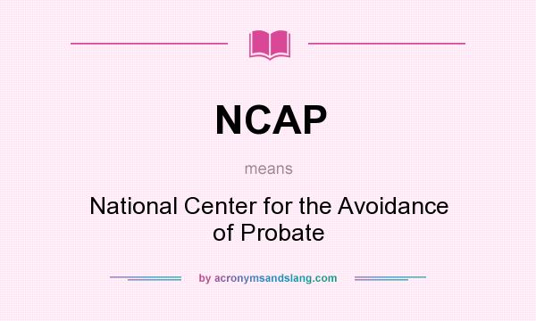 What does NCAP mean? It stands for National Center for the Avoidance of Probate