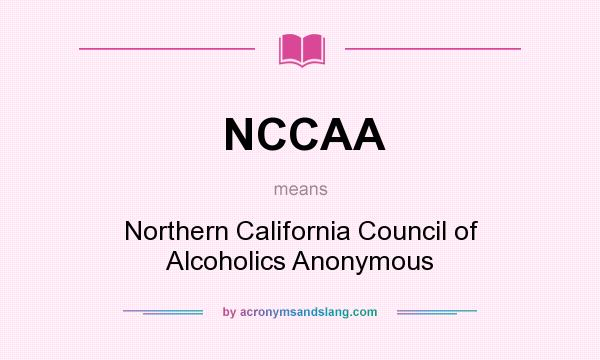 What does NCCAA mean? It stands for Northern California Council of Alcoholics Anonymous