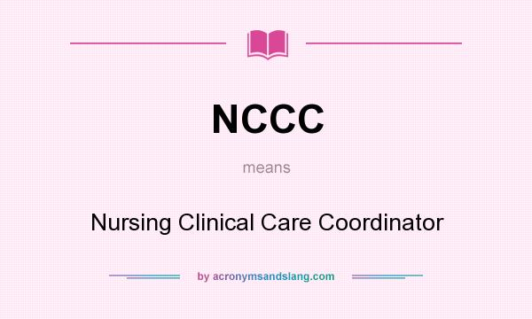 What does NCCC mean? It stands for Nursing Clinical Care Coordinator