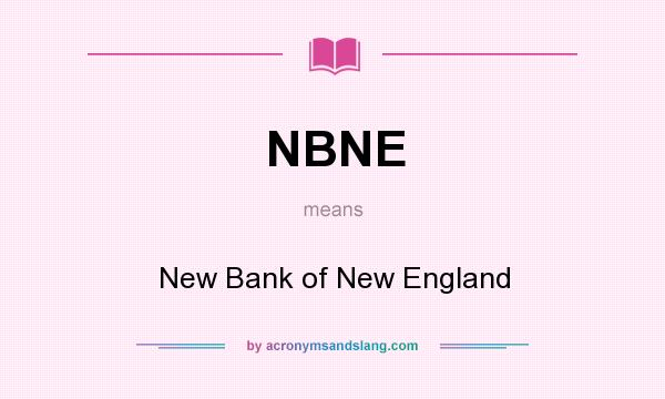 What does NBNE mean? It stands for New Bank of New England