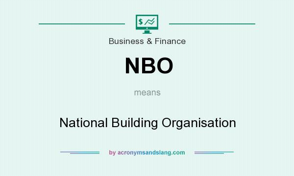 What does NBO mean? It stands for National Building Organisation