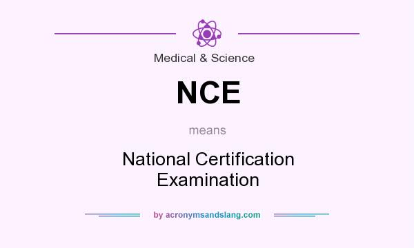 What does NCE mean? It stands for National Certification Examination