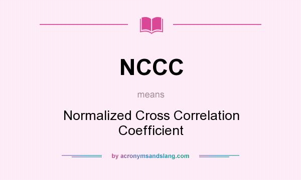 What does NCCC mean? It stands for Normalized Cross Correlation Coefficient
