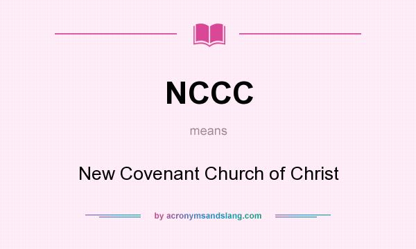 What does NCCC mean? It stands for New Covenant Church of Christ