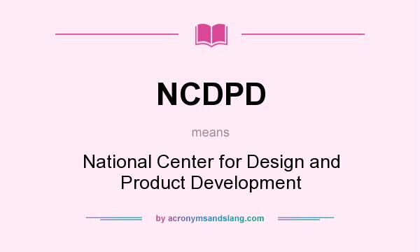 What does NCDPD mean? It stands for National Center for Design and Product Development