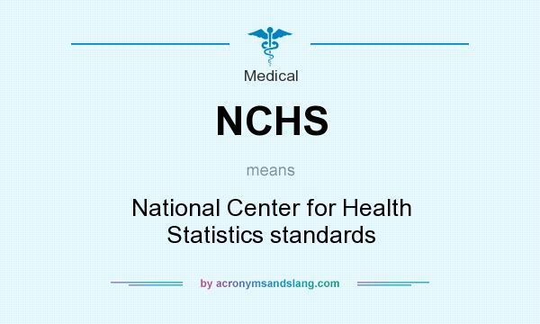 What does NCHS mean? It stands for National Center for Health Statistics standards