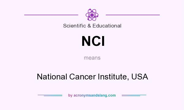 What does NCI mean? It stands for National Cancer Institute, USA