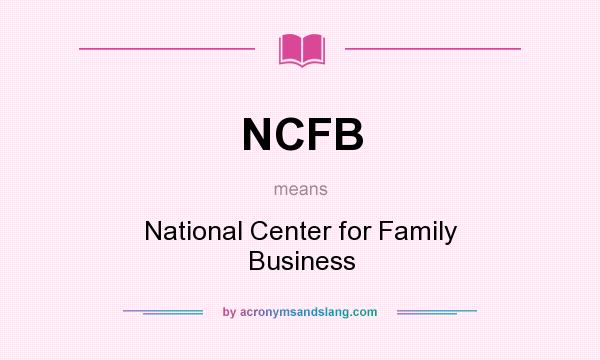 What does NCFB mean? It stands for National Center for Family Business