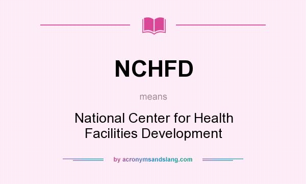 What does NCHFD mean? It stands for National Center for Health Facilities Development