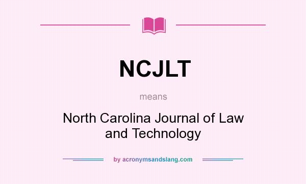 What does NCJLT mean? It stands for North Carolina Journal of Law and Technology