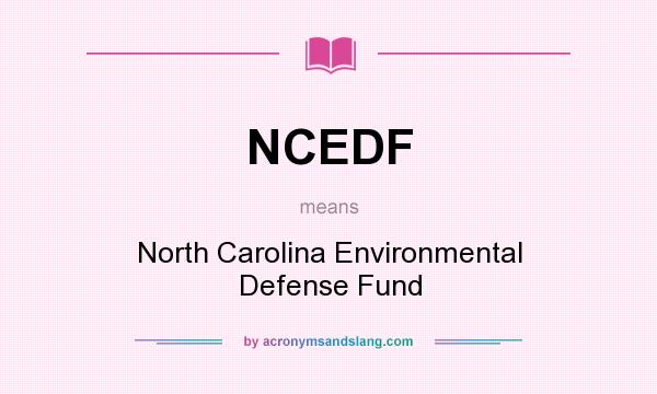 What does NCEDF mean? It stands for North Carolina Environmental Defense Fund