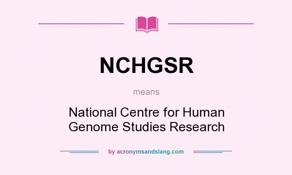 What does NCHGSR mean? It stands for National Centre for Human Genome Studies Research