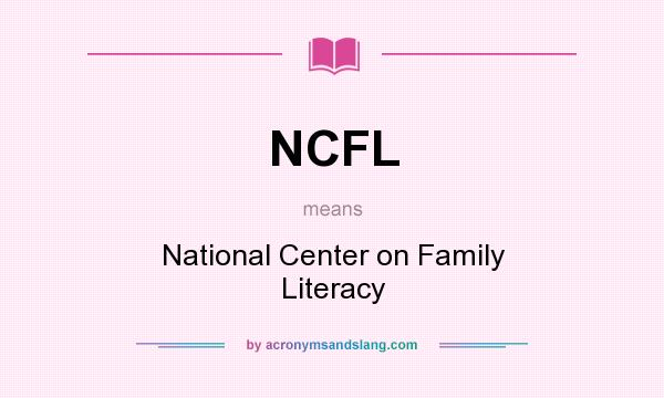 What does NCFL mean? It stands for National Center on Family Literacy