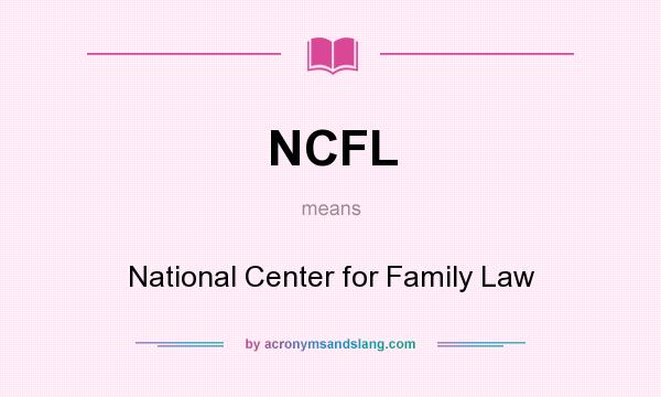 What does NCFL mean? It stands for National Center for Family Law