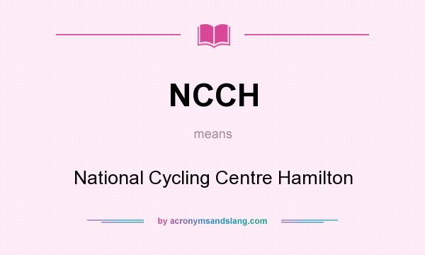 What does NCCH mean? It stands for National Cycling Centre Hamilton