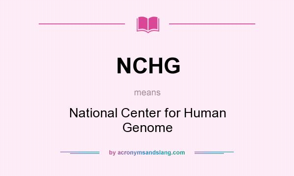 What does NCHG mean? It stands for National Center for Human Genome