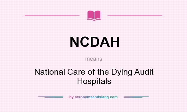 What does NCDAH mean? It stands for National Care of the Dying Audit Hospitals