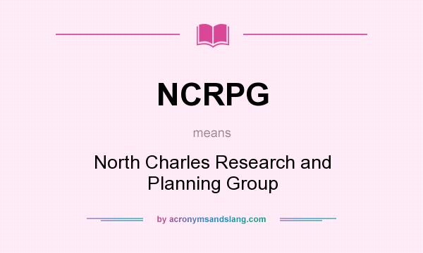 What does NCRPG mean? It stands for North Charles Research and Planning Group