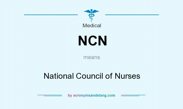 What does NCN mean? It stands for National Council of Nurses