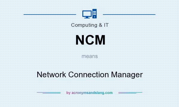 What does NCM mean? It stands for Network Connection Manager