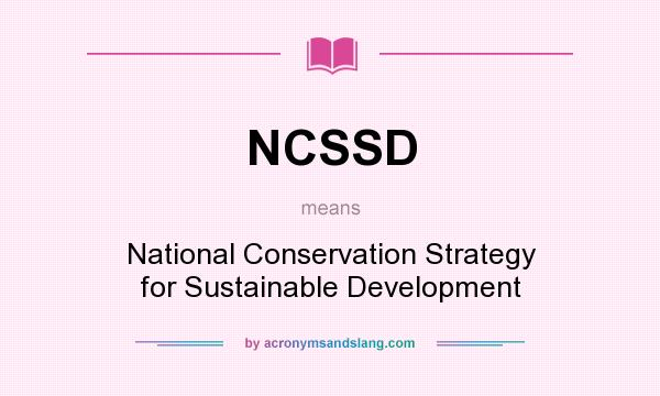 What does NCSSD mean? It stands for National Conservation Strategy for Sustainable Development
