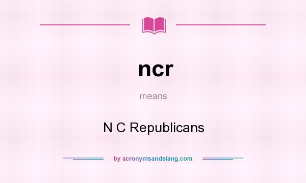 What does ncr mean? It stands for N C Republicans