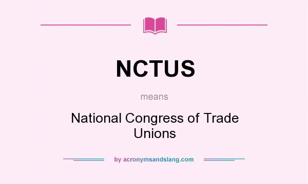 What does NCTUS mean? It stands for National Congress of Trade Unions
