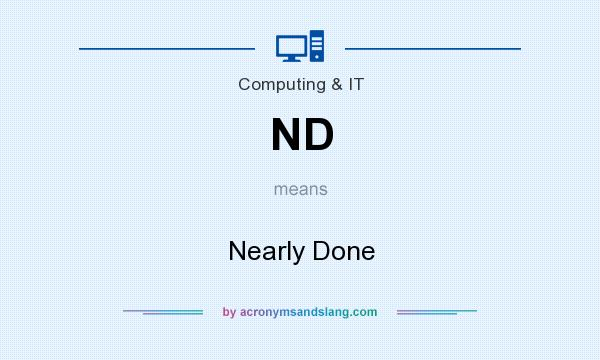 What does ND mean? It stands for Nearly Done