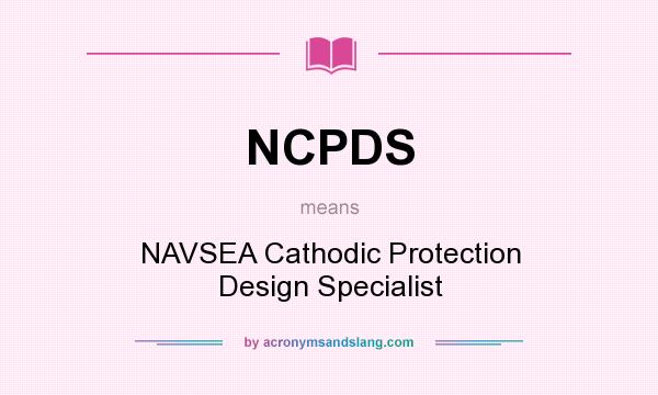 What does NCPDS mean? It stands for NAVSEA Cathodic Protection Design Specialist