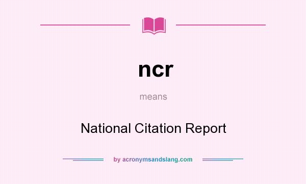 What does ncr mean? It stands for National Citation Report