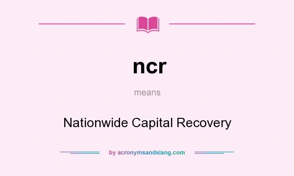 What does ncr mean? It stands for Nationwide Capital Recovery