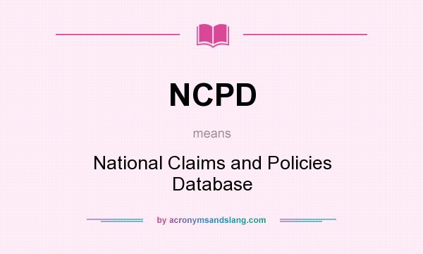 What does NCPD mean? It stands for National Claims and Policies Database