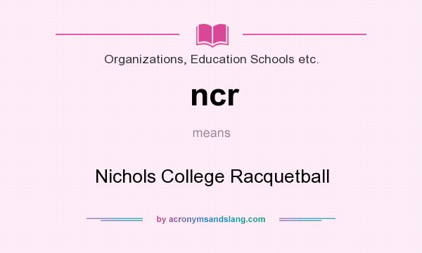 What does ncr mean? It stands for Nichols College Racquetball
