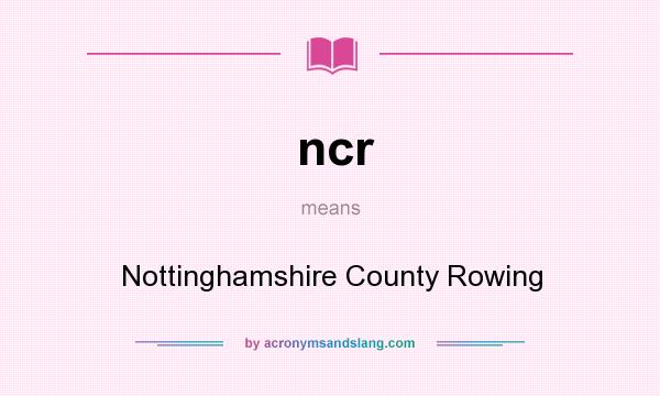 What does ncr mean? It stands for Nottinghamshire County Rowing