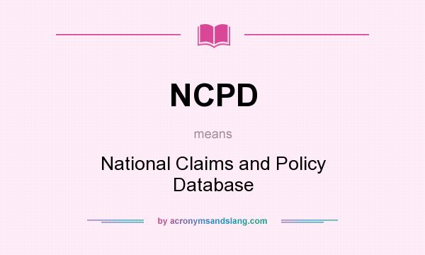 What does NCPD mean? It stands for National Claims and Policy Database