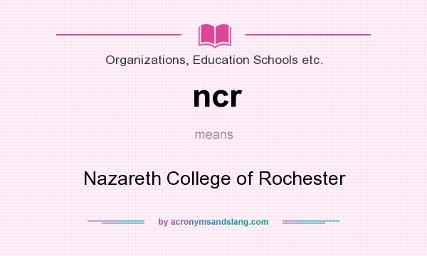 What does ncr mean? It stands for Nazareth College of Rochester