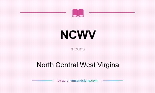 What does NCWV mean? It stands for North Central West Virgina