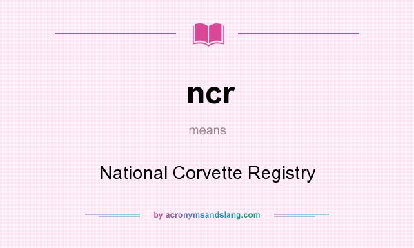 What does ncr mean? It stands for National Corvette Registry