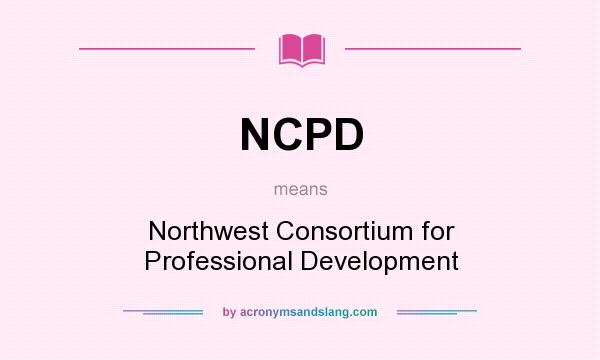 What does NCPD mean? It stands for Northwest Consortium for Professional Development