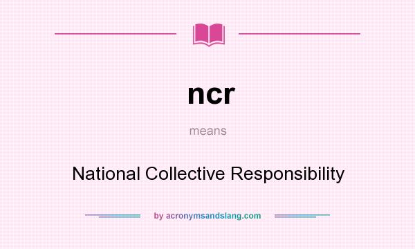 What does ncr mean? It stands for National Collective Responsibility