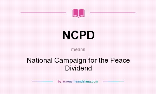 What does NCPD mean? It stands for National Campaign for the Peace Dividend