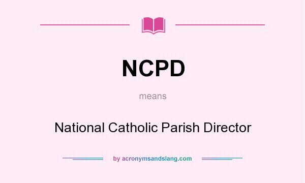 What does NCPD mean? It stands for National Catholic Parish Director