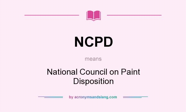 What does NCPD mean? It stands for National Council on Paint Disposition