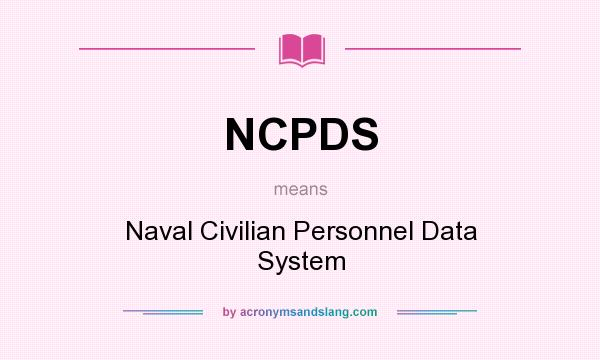 What does NCPDS mean? It stands for Naval Civilian Personnel Data System
